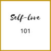 Self Love 101